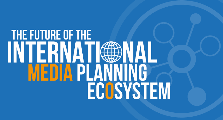 The Future of the International Media Planning Ecosystem