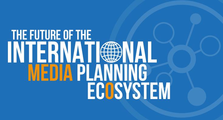 The Future of the International Media Planning Ecosystem
